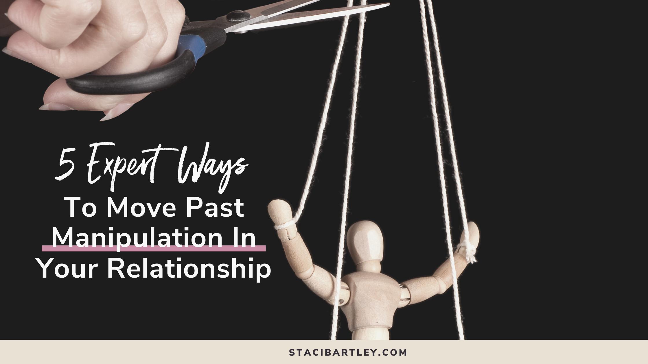 5 Expert Ways To Move Past Manipulation